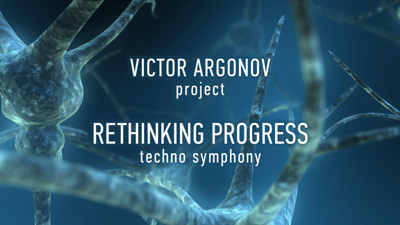 Techno Symphony «Rethinking Progress» by Victor Argonov Project - English version